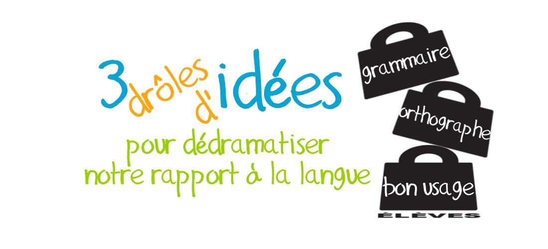3 idées pour dédramatiser notre rapport à la langue