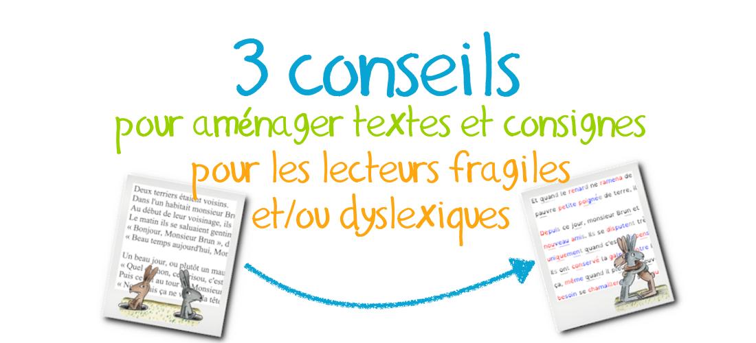 3 conseils pour aménager textes et consignes pour les lecteurs fragiles et/ou dyslexiques