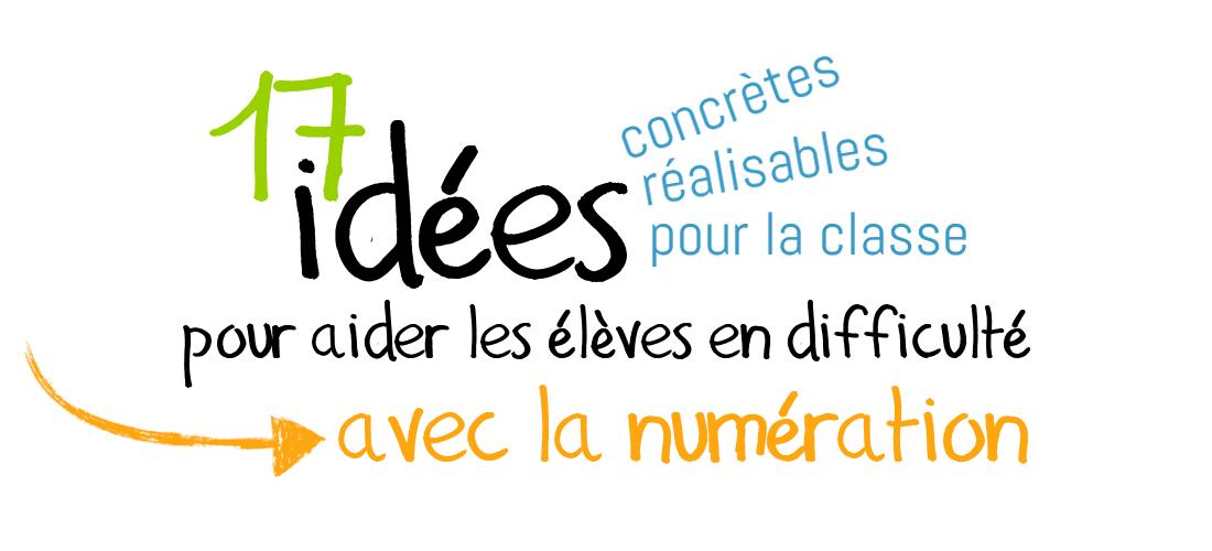 Outil – 17 idées pour aider les élèves en difficulté avec la numération